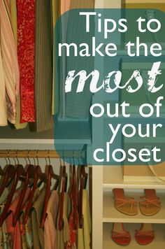 Make the most of your closet space - great advice!