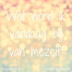 Wat word ik vandaag blij van mezelf! Samen sprankelen + Sprankelmail: MarielleDuijndam.com #Sprankelshot #Affirmaties #Sprankelperspectief #Quotes
