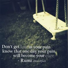Pain indeed is the cure Been there Done that