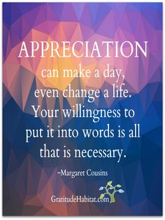 Express you appreciation today and always.  Visit us at: www.GratitudeHabitat.com