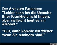 Der Arzt zum Patienten: 'Leider kann ich die Ursache'..
