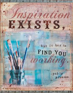 Inspiration has to find you working
