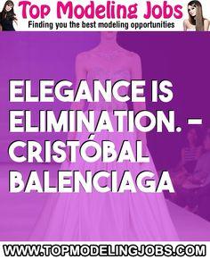 Elegance Is Elimination. - Crist�bal Balenciaga... URL: http://www.topmodelingjobs.com/ Tags: #modeling #needajob #needmoney #fashion