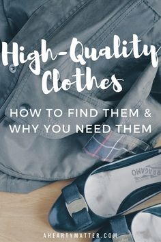 Quality clothes are the ultimate goal. Having pieces that look good from the distance and upclose. Following a capsule wardrobe has given me more dedication to pursuing this goal...and I have learned a lot about quality on the way. Learn how to build your own high-quality wardrobe. | aheartymatter.com