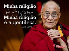 Minha religião é simples. Minha religião é a gentileza. #religiao #simples #gentileza #dalailama