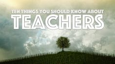 Ten things everyone should know about teachers | Talki
