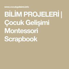 BİLİM PROJELERİ   Çocuk Gelişimi Montessori Scrapbook