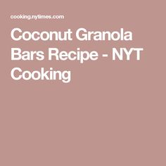 Coconut Granola Bars Recipe - NYT Cooking
