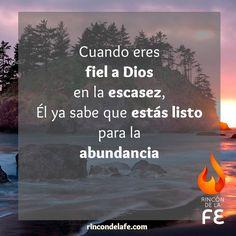 Cuando eres fiel a Dios en la escasez, Él ya sabe que estás listo para la abundancia. #Dios #God #amor #oración #sentimientos #cristo #fe #Jesucristo #riqueza #escasez