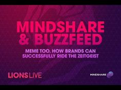 CANNES LIONS LIVE: Mindshare and Buzzfeed: How Brands Can Successfully Ride the Zeitgeist