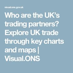 Who are the UK's trading partners? Explore UK trade through key charts and maps | Visual.ONS