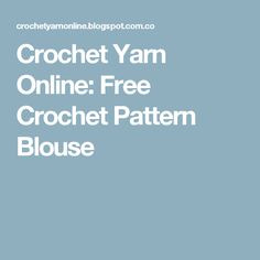 Crochet Yarn Online: Free Crochet Pattern Blouse