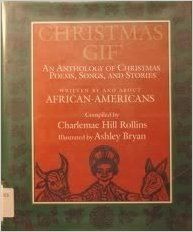Christmas gif' : an anthology of Christmas poems, songs, and stories, written by and about African-Americans / compiled by Charlemae Rollins ; illustrated by Ashley Bryan ; with a new introduction by Augusta Baker