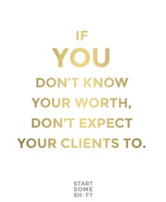 If you don't know your worth, don't expect your clients to (http://www.laramcculloch.com)