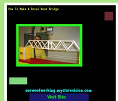 How To Make A Bosal Wood Bridge 204051 - Woodworking Plans and Projects!