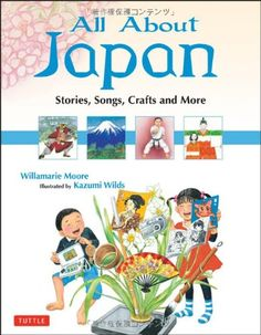 All About Japan: Stories, Songs, Crafts and More: Willamarie Moore, Kazumi Wilds All About China, All About Japan, Japanese Song, Learn Japanese Words, Japanese Culture, Japanese Art, Toddler Books, Childrens Books, Japan For Kids