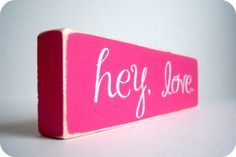 hey, love