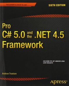 Pro C# 5.0 and the .NET 4.5 Framework (Expert's Voice in .NET) by Andrew Troelsen http://www.amazon.com/dp/1430242337/ref=cm_sw_r_pi_dp_7xBcvb1QX7Q6W