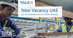 New Vacancy UAE #Job TALEX Find Gulf Middle East Jobs Vacancies Job Openings, Get Jobs Vacancy Leads, Search Job opportunities, Tweelah Aluminium Extrusion Company
