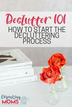 How to start decluttering and organizing your home. Step-by-step instructions to help you get rid of clutter.