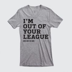 It's best to level set expectations from the get go...XoXo! I'm Out of Your League v-neck by Girls Love the Game - $40 (incl. taxes & shipping). #NFL #Football #fashion #style #GLTGstyle