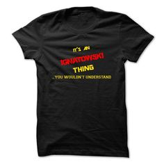 I Love Its an IGNATOWSKI thing, you wouldnt understand !! T shirts