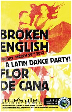 Santa Cruz, CA Broken English & Flor de Cana co-bill Moe's Alley on Friday March 29th 2013 for a Latin Dance party not to be missed! Broken English delivers a good time to all occasions because it draws upon th… Click flyer for more >>