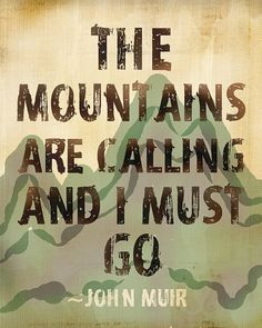 The Mountains Are Calling Quote by John Muir