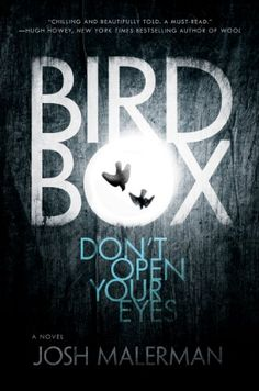 Bird Box: A Novel- scary and original post-apocalyptic novel. Held my interest and well-done, if you like this sort of thing. I guess I do.