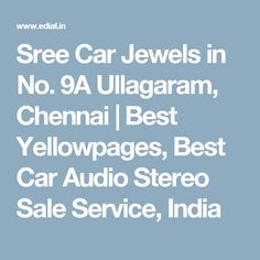 Sree Car Jewels in No. 9A Ullagaram, Chennai | Best Yellowpages, Best Car Audio Stereo Sale Service, India