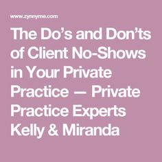 The Do's and Don'ts of Client No-Shows in Your Private Practice — Private Practice Experts Kelly & Miranda