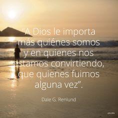 """""""A Dios le importa más quiénes somos y en quienes nos estamos convirtiendo, que quienes fuimos alguna vez"""". —Élder Dale G. Renlund,""""Los Santos de los Últimos Días siguen intentándolo""""."""