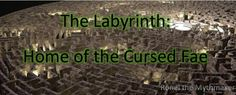 The Labyrinth: home of the cursed Fae. Writing about the Labyrinth.