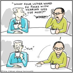 """When you have hearing loss, there is one word that becomes the most frequently used in your vocabulary. """"What."""" Here is a funny hearing loss cartoon based on a story we recently received from a fan in New York."""