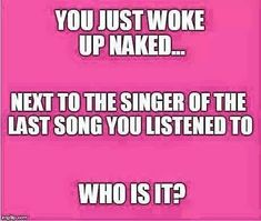 You just woke up naked. Next to the singer of the last song you listened to. Facebook Group Games, Facebook Party, Facebook Humor, Facebook Police, Facebook Text, Pure Romance Games, Pure Romance Party, Facebook Engagement Posts, Social Media Engagement