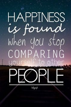 I know this is true! Ive stopped comparing myself to others and i couldnt be happier in my life right now!