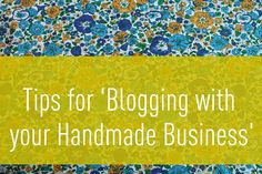 Tips for Blogging with your Handmade Business