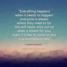 Everything happens when it needs to happen - Iyanla Vanzant Quote