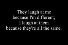 """""""The laugh at me."""" I like this quote, but I think that people mostly laugh at us because we play Zombie in the middle of P. <<< That could contribute ; Words Quotes, Wise Words, Me Quotes, Funny Quotes, Sayings, Don't Care Quotes, Goth Quotes, Great Quotes, Quotes To Live By"""