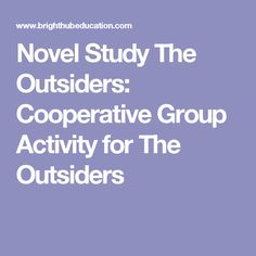 Novel Study The Outsiders: Cooperative Group Activity for The Outsiders