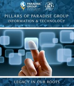 Pillars of Paradise Group Information & Technology Legacy in our Roots www.paradisegroup.co.in