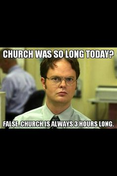 Haha it feels so long on crappy days though... especially when your mom is talking for half an hour after church ends. :/