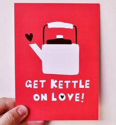 """Get Kettle On Love"". Too right, make mine a strong one!"