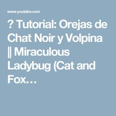 ♥ Tutorial: Orejas de Chat Noir y Volpina || Miraculous Ladybug (Cat and Fox…