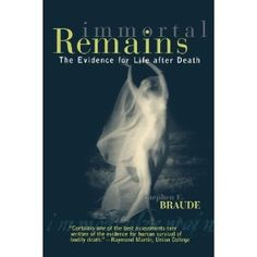 Immortal Remains: The Evidence for Life After Death