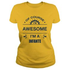 INFANTE I'm awesome I'm INFANTE shirts #gift #ideas #Popular #Everything #Videos #Shop #Animals #pets #Architecture #Art #Cars #motorcycles #Celebrities #DIY #crafts #Design #Education #Entertainment #Food #drink #Gardening #Geek #Hair #beauty #Health #fitness #History #Holidays #events #Home decor #Humor #Illustrations #posters #Kids #parenting #Men #Outdoors #Photography #Products #Quotes #Science #nature #Sports #Tattoos #Technology #Travel #Weddings #Women