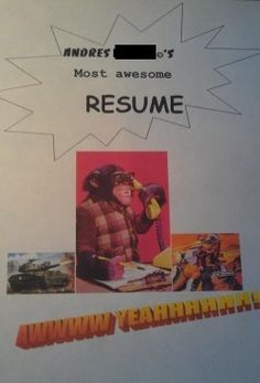 The job market can be tough to break into, so it helps to do something that makes your resume stand out. You know, like misspelling everything and attaching a picture of your penis. Whatever you're most comfortable with. Job Resume, Best Resume, Semarang, Application Writing, Quitting Your Job, Career Opportunities, Marketing Jobs, Kit, Get The Job
