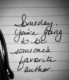 QUOTE, Writing Motivation: 'Someday you're going to be someone's favorite author. Writing Memes, Book Writing Tips, Writing Prompts, Quotes On Writing, Quotes About Reading, Creative Writing Quotes, Writing Art, Writer Quotes, Book Quotes