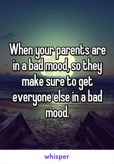 When your parents are in a bad mood, so they make sure to get everyone else in a bad mood. When your parents are in a bad mood, so they make sure to get everyone else in a bad mood. Quotes Deep Feelings, Hurt Quotes, Funny Quotes, Bad Dad Quotes, Bad Mother Quotes, Teenager Quotes, Teen Quotes, Quotes Kids, Bad Parenting Quotes