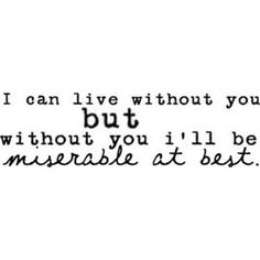 i can live without you, but without you i'll be miserable at best. - mayday parade, miserable at best Band Quotes, Lyric Quotes, Me Quotes, Qoutes, Music Love, Love Songs, Pop Music, Mayday Parade Lyrics, Mayday Parade Quotes